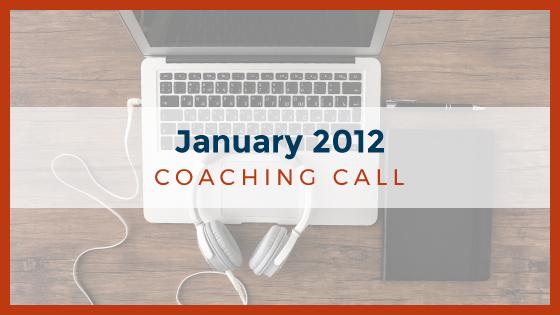 Coaching Call: January 2012