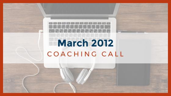 Coaching Call: March 2012
