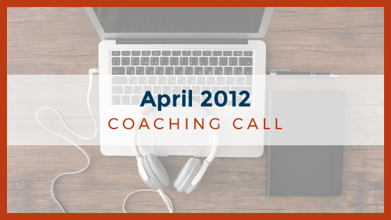 Coaching Call: April 2012