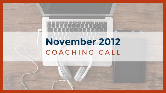 Coaching Call: November 2012
