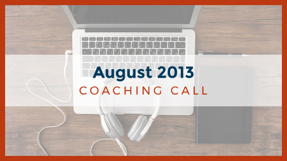 Coaching Call: August 2013