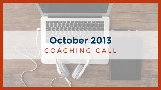 Coaching Call: October 2013