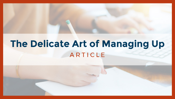 The Delicate Art of Managing Up