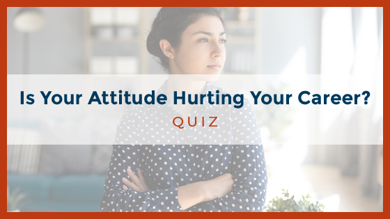 Is Your Attitude Hurting Your Career?