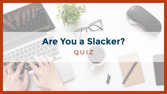 Are You a Slacker?