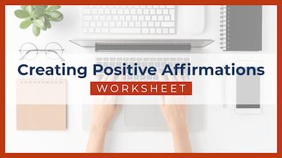 Creating Positive Affirmations Worksheet